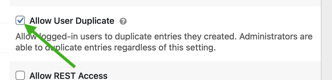 The Allow User Duplicate permission which allows logged in users to duplicate entries they created