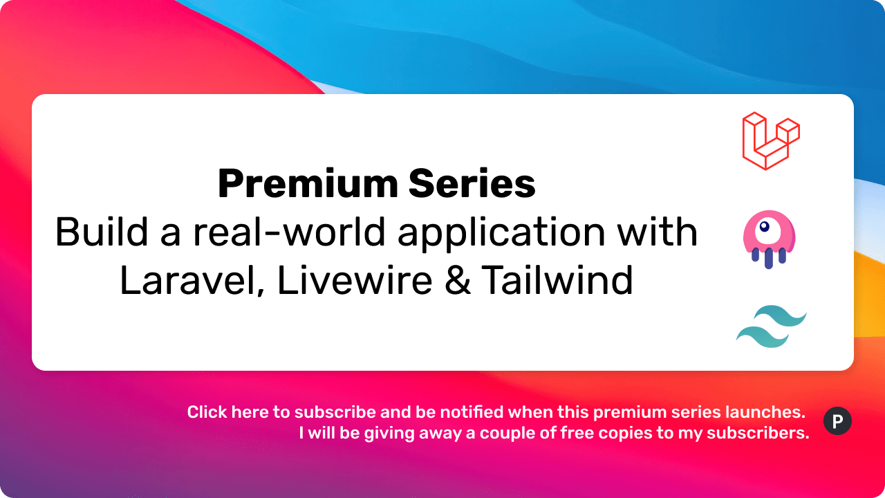 Premium Series: Build a real-world application with Laravel, Livewire & Tailwind